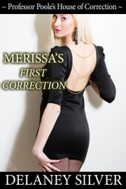 Merissa's First Correction - Professor Poole's House of Correction, #2 ebook by Delaney Silver
