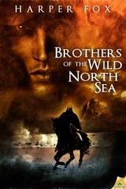 Brothers of the Wild North Sea ebook by Harper Fox
