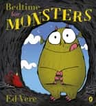 Bedtime for Monsters ebook by Ed Vere
