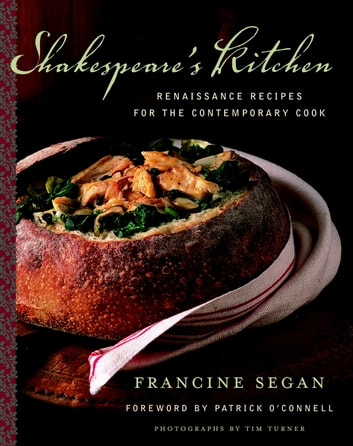 Shakespeare's Kitchen - Renaissance Recipes for the Contemporary Cook: A Cookbook ebook by Francine Segan