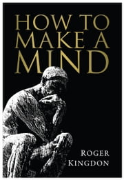 How To Make A Mind ebook by Kingdon Roger