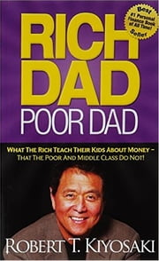 Rich Dad Poor Dad: What The Rich Teach Their Kids About Money That the Poor and Middle Class Do Not! ebook by Robert Kiyosaki