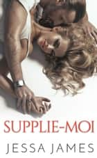 Supplie-moi ebook by Jessa James