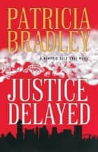 Justice Delayed ( Book #1) eBook by Patricia Bradley