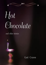 Hot Chocolate and Other Stories ebook by Gail Crane
