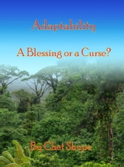 Adaptability, a Blessing or a Curse? ebook by Chet Shupe
