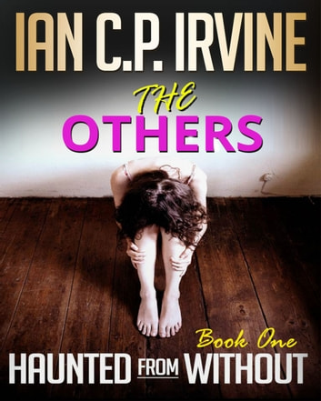 The Others (Haunted From Without - Book One) ebook by Ian C.P. Irvine