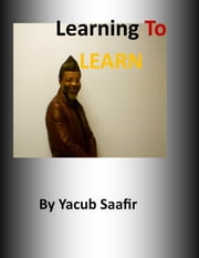 Learning to LEARN ebook by Yacub Saafir