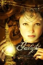 Gaslight - A Golden Light Anthology ebook by J.S. Dunn, T.K. Richardson, Sergio Palumbo,...