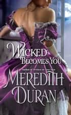 Wicked Becomes You ebook by Meredith Duran