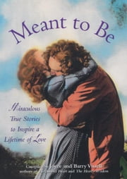 Meant to Be: Miraculous True Stories to Inspire a Lifetime of Love - Miraculous True Stories to Inspire a Lifetime of Love ebook by Vissell, Barry; Vissell, Joyce