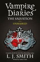 The Vampire Diaries: The Salvation: Unmasked - Book 13 ebook by L J Smith