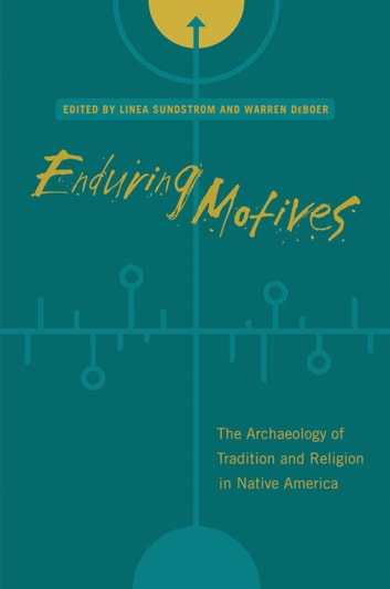 Enduring Motives - The Archaeology of Tradition and Religion in Native America ebook by Wesley Bernardini,John E. Clark,Arlene Colman,John Kelly,Stephen H. Lekson,Colin McEwan,John Norder,Amy Roe,Jeffrey Quilter,Kelley Hays-Gilpin,Peter G. Roe,Alice Beck Kehoe,Robert L. Hall,Linea Sundstrom,Warren DeBoer,James A. Brown,Cheryl Claassen