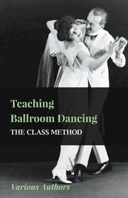 Teaching Ballroom Dancing - The Class Method ebook by Various