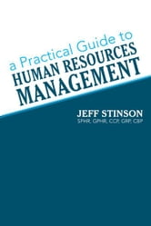 A Practical Guide to Human Resources Management ebook by Jeff Stinson, SPHR, GPHR, CCP, GRP, CBP