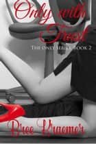 Only With Trust - The Only Series, #2 ebook by Bree Kraemer