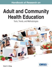 Handbook of Research on Adult and Community Health Education - Tools, Trends, and Methodologies ebook by Victor C. X. Wang