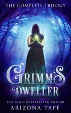 Grimm's Dweller - The Complete Trilogy ebook by Arizona Tape