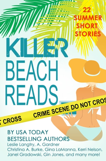 Killer Beach Reads (short story collection) ebook by Gemma Halliday,Ellie Ashe,Diane Bator,Catherine Bruns,Christina A. Burke,Mary Jo Burke,Wendy Byrne,Tracy D. Comstock,A. Gardner,Janel Gradowski,Gin Jones,Elizabeth Ashby,Gina LaManna,Leslie Langtry,Nicole Leiren,Patrice Lyle,Dane McCaslin,Kerri Nelson,Ellyn Oaksmith,Kelly Rey,Sally J. Smith,Jean Steffens,Anna Snow,Anne Marie Stoddard,Stacey Wiedower