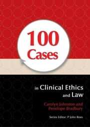100 Cases in Clinical Ethics and Law ebook by Johnston, Carolyn