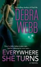 Everywhere She Turns - A Novel ebook by Debra Webb