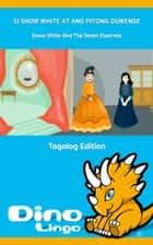 Si Snow White At Ang Pitong Duwende ebook by Dino Lingo