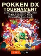 Pokken DX Tournament Game, Tier List, Roster, DLC, Codes, Switch, Characters, Amiibo, Unlockables, Game Guide Unofficial ebook by The  Yuw