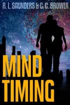 Mind Timing - Short Fiction Young Adult Science Fiction Fantasy ebook by R. L. Saunders, C. C. Brower