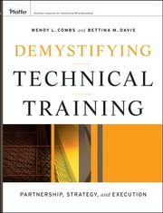 Demystifying Technical Training - Partnership, Strategy, and Execution ebook by Wendy L.  Combs,Bettina M.  Davis