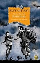 ON THE RUN WITH FOTIKCHAND ebook by Satyajit Ray
