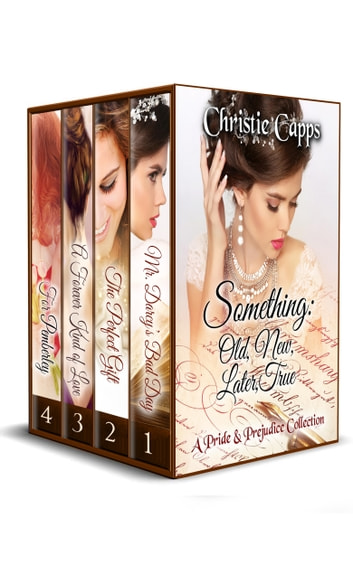 Something: Old, New, Later, True - A Pride & Prejudice Collection ebook by Christie Capps
