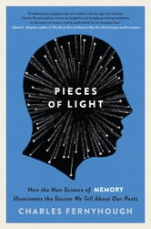 Pieces of Light - How the New Science of Memory Illuminates the Stories We Tell About Our Pasts ebook by Charles Fernyhough