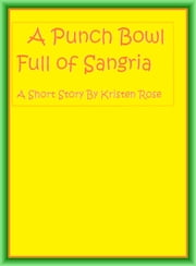 A Punch Bowl Full of Sangria ebook by Kristen Rose