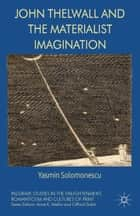 John Thelwall and the Materialist Imagination ebook by Yasmin Solomonescu