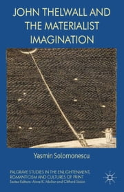 John Thelwall and the Materialist Imagination ebook by Y. Solomonescu