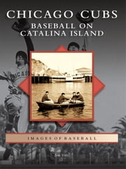 Chicago Cubs - Baseball on Catalina Island ebook by Jim Vitti