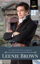 Tom: To Secure his Legacy ebook by Leenie Brown