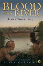 Blood on the River - James Town, 1607 ebook by Elisa Carbone