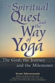 The Spiritual Quest And the Way of Yoga - The Goal, The Journey and The Milestones ebook by Swami Adiswarananda
