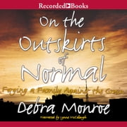 On the Outskirts of Normal audiobook by Debra Monroe