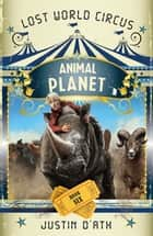 Animal Planet: The Lost World Circus Book 6 - Animal Planet Bk 6 ebook by
