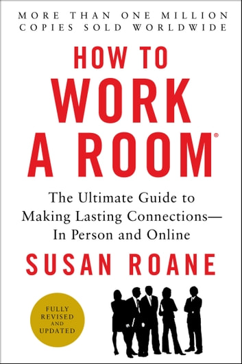 How to Work a Room, 25th Anniversary Edition - The Ultimate Guide to Making Lasting Connections--In Person and Online ebook by Susan RoAne