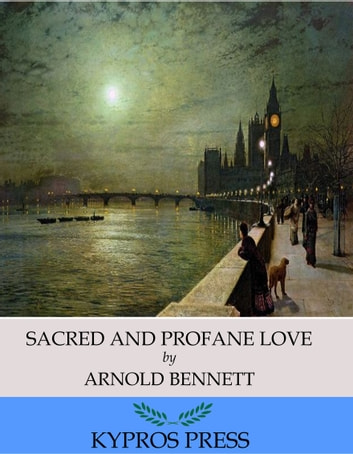 Sacred and Profane Love ebook by Arnold Bennett