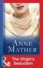 The Virgin's Seduction (Mills & Boon Modern) (The Anne Mather Collection) ebook by Anne Mather