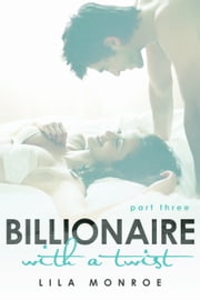 Billionaire with a Twist 3 ebook by Lila Monroe