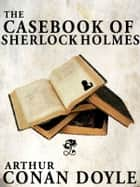 The Casebook of Sherlock Holmes ebook by Arthur Conan Doyle