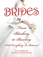 Brides: From Blushing To Bawling ebook by The Editors Of True Story and True Confessions