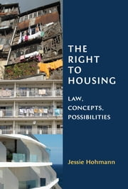 The Right to Housing - Law, Concepts, Possibilities ebook by Jessie Hohmann