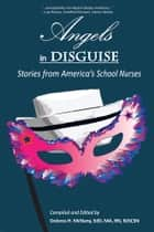 Angels in Disguise ebook by Dolores H. McNany, EdD, MA, RN, NJSCSN