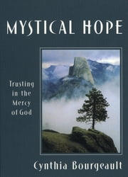 Mystical Hope - Trusting in the Mercy of God ebook by Cynthia Bourgeault
